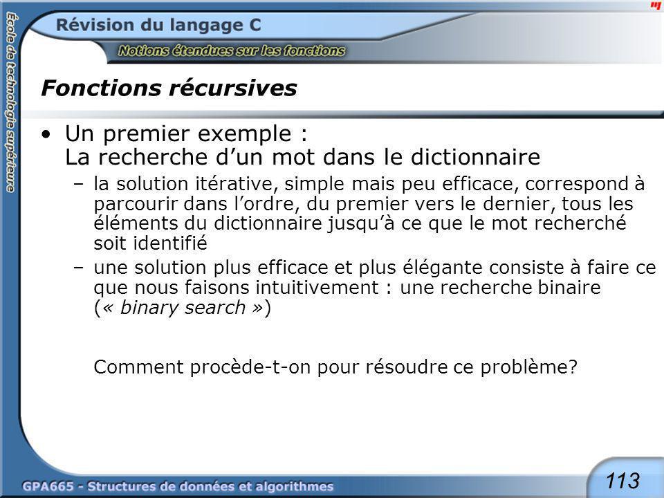 113 Fonctions récursives Un premier exemple : La recherche dun mot dans le dictionnaire –la solution itérative, simple mais peu efficace, correspond à