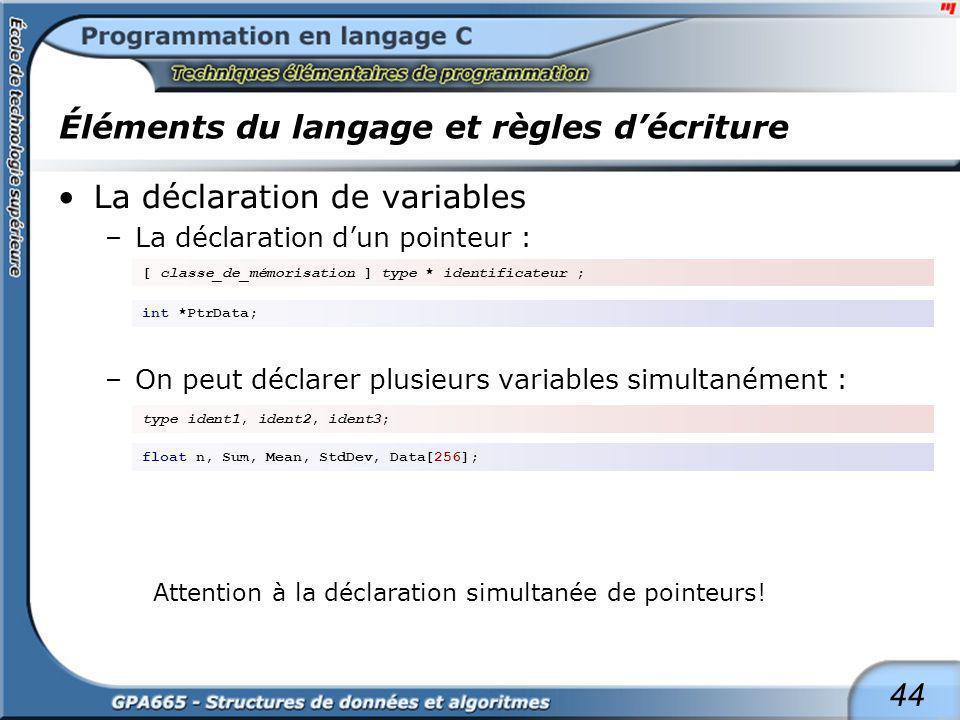 44 Éléments du langage et règles décriture La déclaration de variables –La déclaration dun pointeur : –On peut déclarer plusieurs variables simultaném