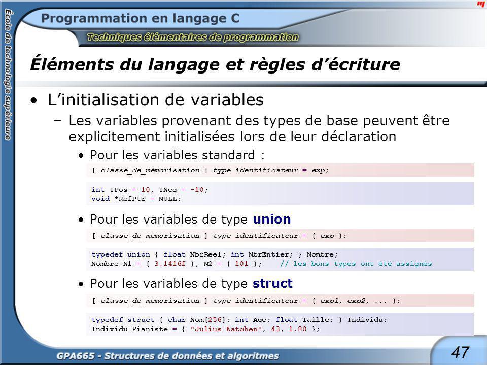 47 Éléments du langage et règles décriture Linitialisation de variables –Les variables provenant des types de base peuvent être explicitement initiali