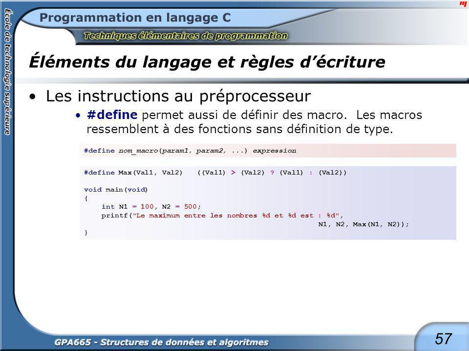 57 Éléments du langage et règles décriture Les instructions au préprocesseur #define permet aussi de définir des macro. Les macros ressemblent à des f