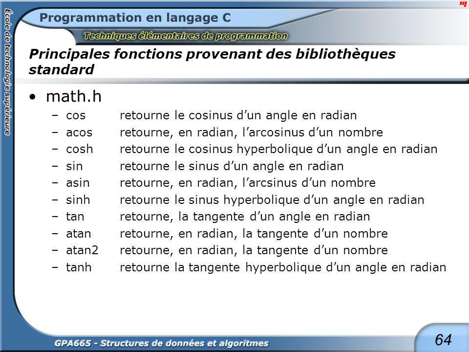 64 Principales fonctions provenant des bibliothèques standard math.h –cosretourne le cosinus dun angle en radian –acosretourne, en radian, larcosinus