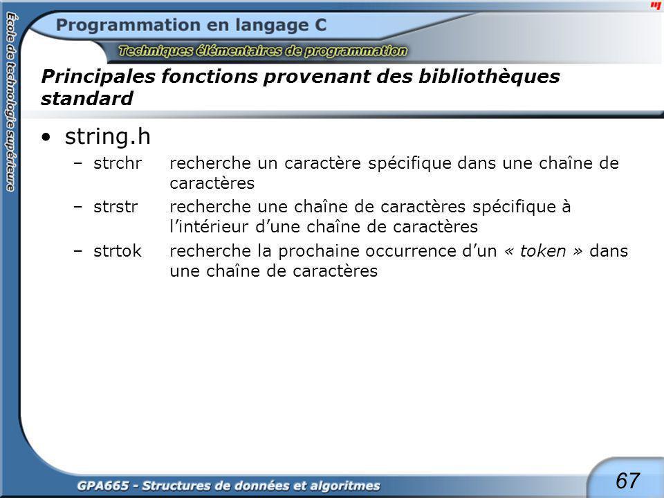 67 Principales fonctions provenant des bibliothèques standard string.h –strchrrecherche un caractère spécifique dans une chaîne de caractères –strstrr