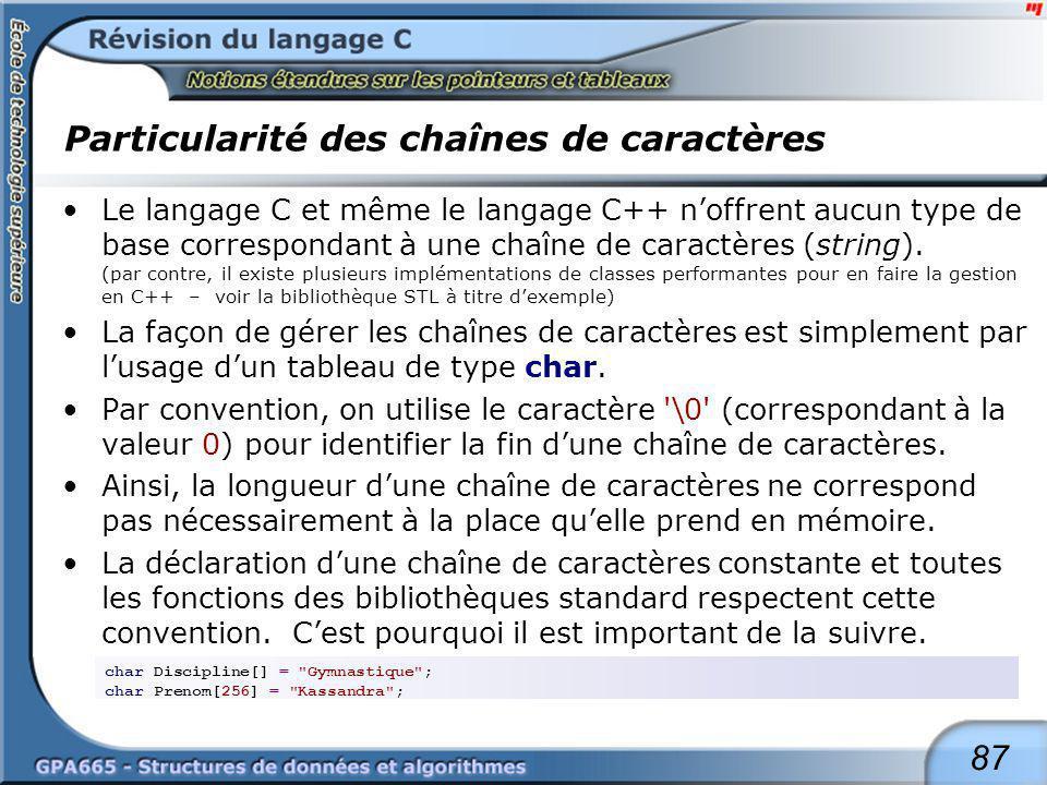 87 Particularité des chaînes de caractères Le langage C et même le langage C++ noffrent aucun type de base correspondant à une chaîne de caractères (s