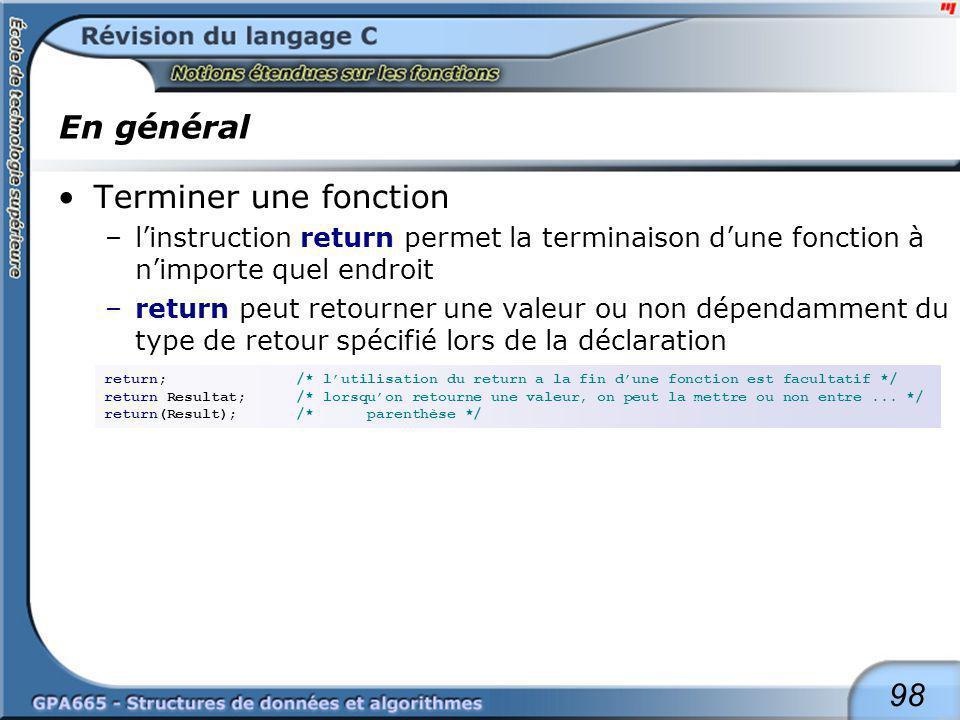 98 En général Terminer une fonction –linstruction return permet la terminaison dune fonction à nimporte quel endroit –return peut retourner une valeur
