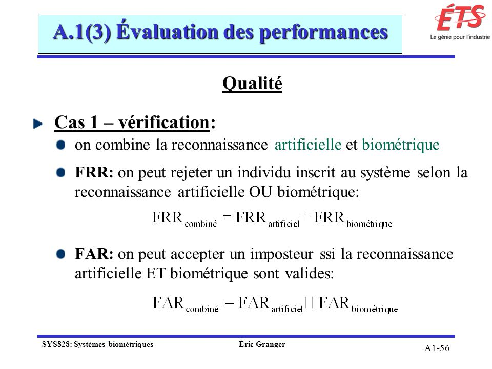A1-56 A.1(3) Évaluation des performances Qualité Cas 1 – vérification: on combine la reconnaissance artificielle et biométrique FRR: on peut rejeter u