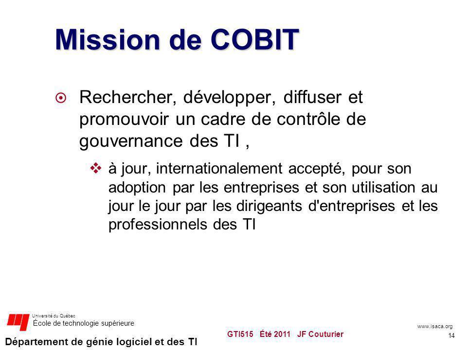 Département de génie logiciel et des TI Université du Québec École de technologie supérieure Mission de COBIT Rechercher, développer, diffuser et prom
