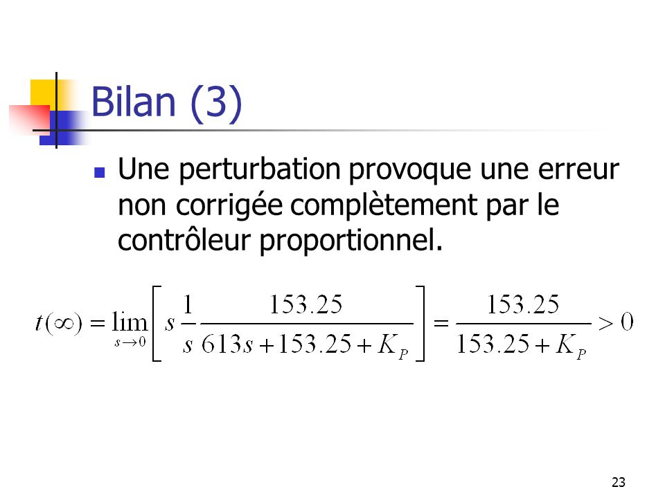 Bilan (3) Une perturbation provoque une erreur non corrigée complètement par le contrôleur proportionnel.
