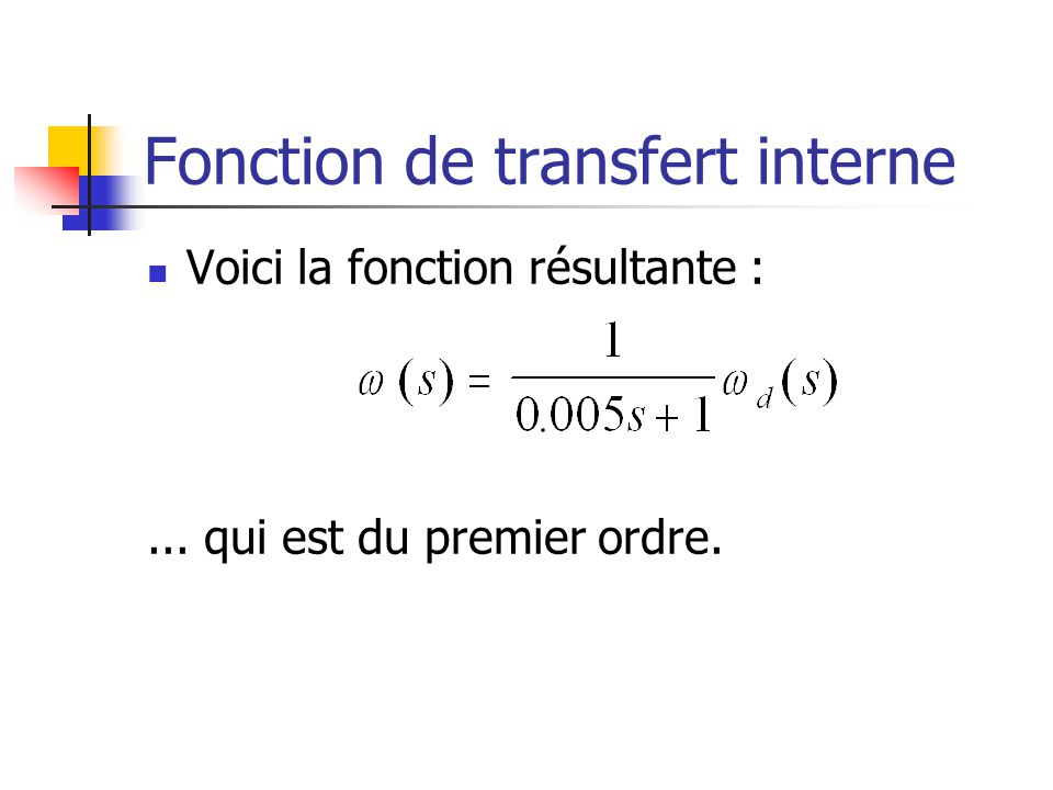 Fonction de transfert interne Voici la fonction résultante :... qui est du premier ordre.