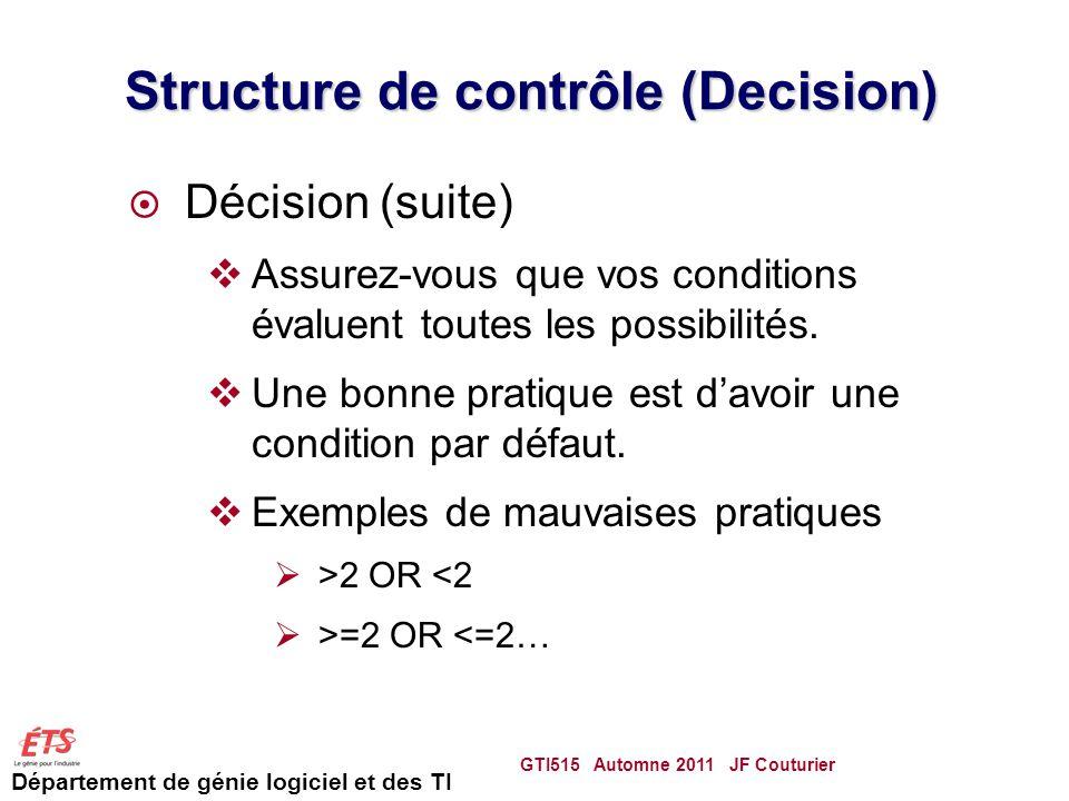 Département de génie logiciel et des TI Structure de contrôle (Decision) Décision (suite) Assurez-vous que vos conditions évaluent toutes les possibilités.
