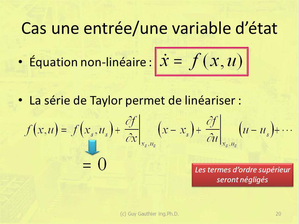Cas une entrée/une variable détat Équation non-linéaire : La série de Taylor permet de linéariser : Les termes dordre supérieur seront négligés 20(c)