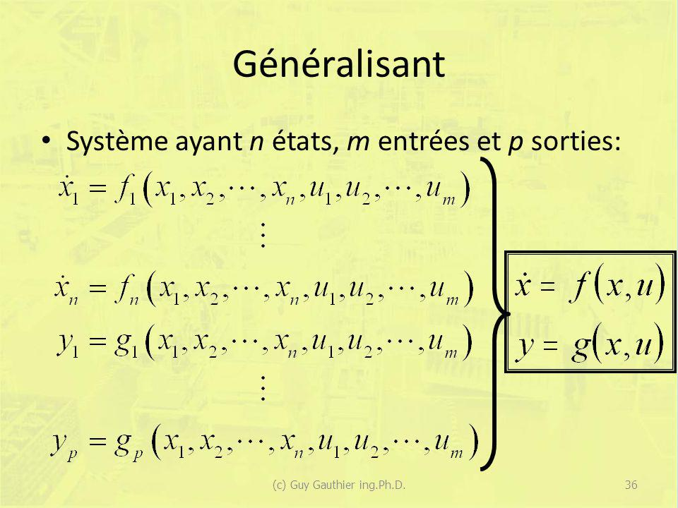 Généralisant Système ayant n états, m entrées et p sorties: 36(c) Guy Gauthier ing.Ph.D.