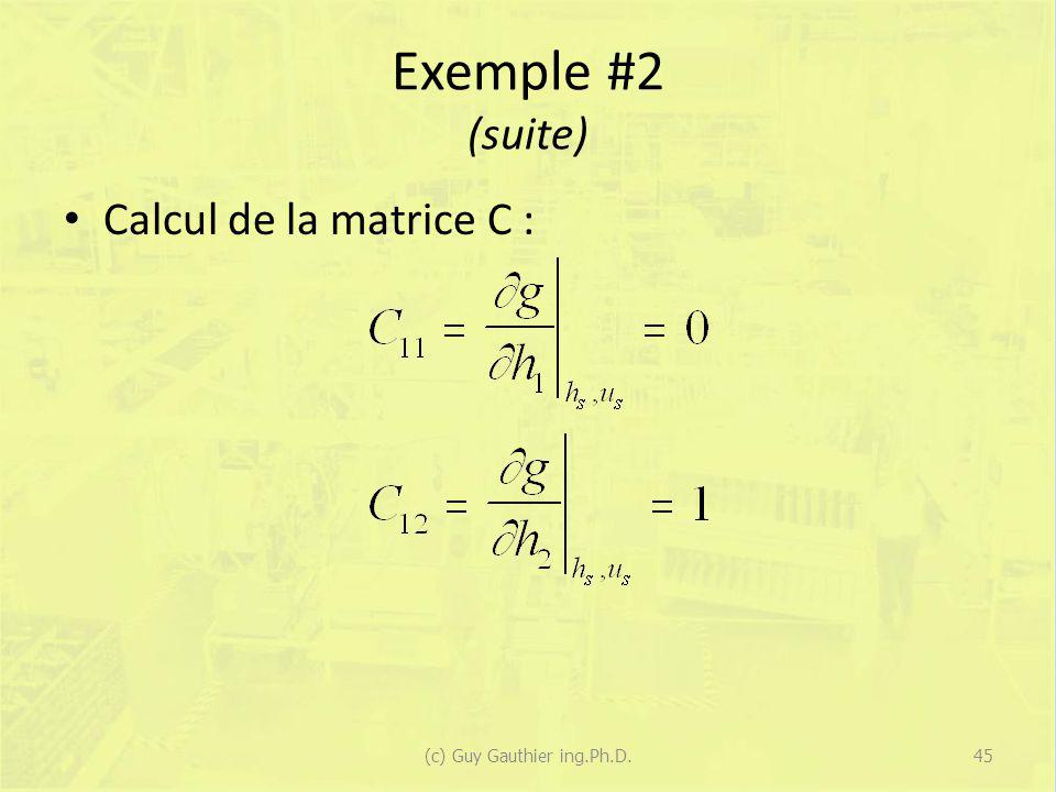 Exemple #2 (suite) Calcul de la matrice C : 45(c) Guy Gauthier ing.Ph.D.