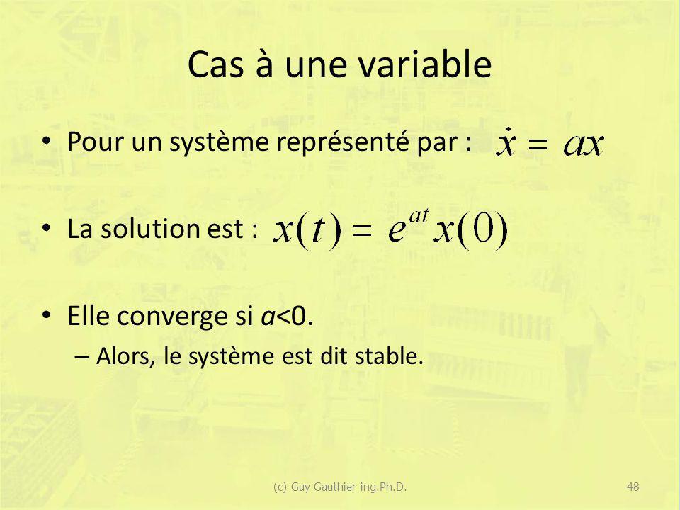 Cas à une variable Pour un système représenté par : La solution est : Elle converge si a<0. – Alors, le système est dit stable. 48(c) Guy Gauthier ing