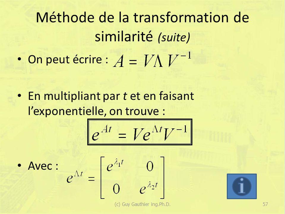 Méthode de la transformation de similarité (suite) On peut écrire : En multipliant par t et en faisant lexponentielle, on trouve : Avec : 57(c) Guy Ga