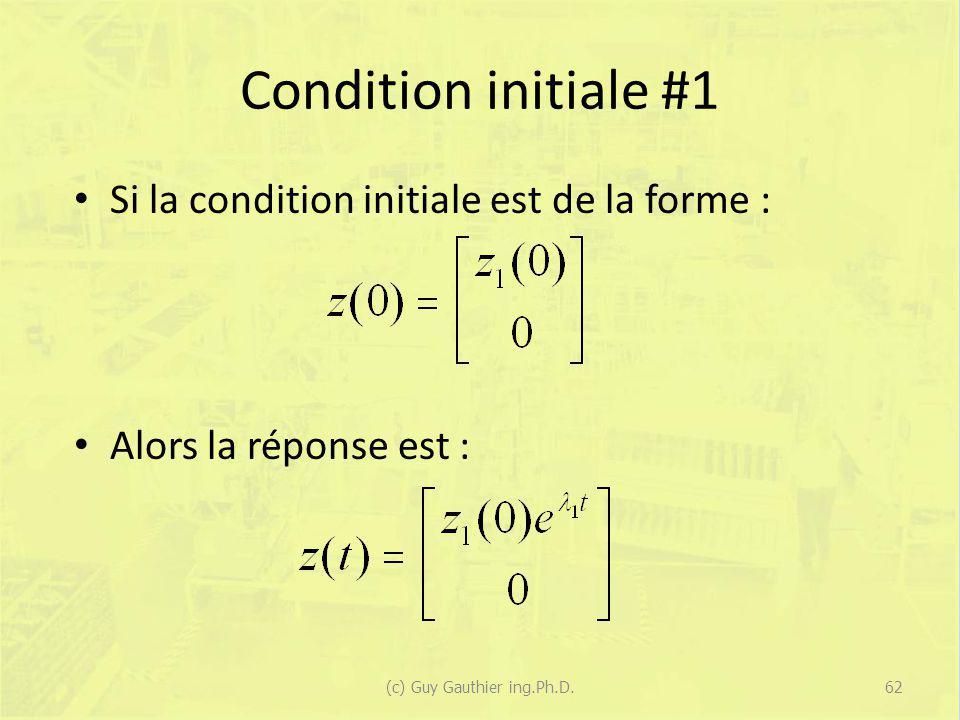 Condition initiale #1 Si la condition initiale est de la forme : Alors la réponse est : 62(c) Guy Gauthier ing.Ph.D.