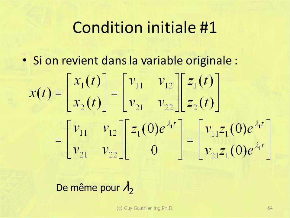 Condition initiale #1 Si on revient dans la variable originale : De même pour λ 2 64(c) Guy Gauthier ing.Ph.D.