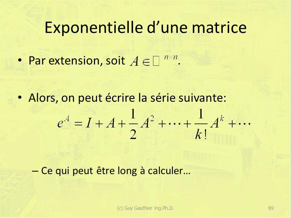 Exponentielle dune matrice Par extension, soit. Alors, on peut écrire la série suivante: – Ce qui peut être long à calculer… 89(c) Guy Gauthier ing.Ph