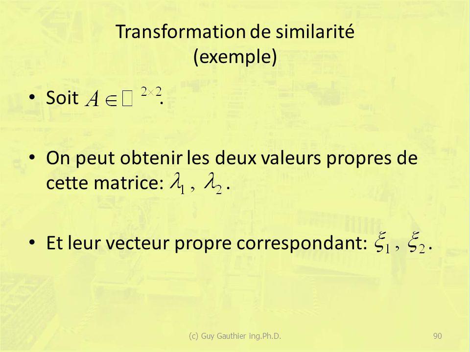 Transformation de similarité (exemple) Soit. On peut obtenir les deux valeurs propres de cette matrice:. Et leur vecteur propre correspondant:. 90(c)