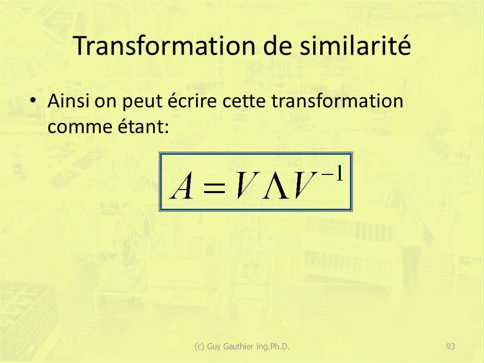 Transformation de similarité Ainsi on peut écrire cette transformation comme étant: 93(c) Guy Gauthier ing.Ph.D.