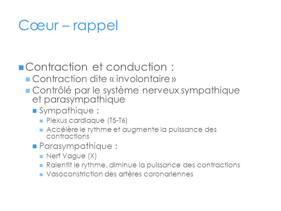 Cœur – rappel Contraction et conduction : Contraction dite « involontaire » Contrôlé par le système nerveux sympathique et parasympathique Sympathique