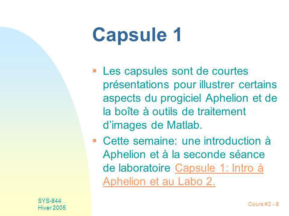SYS-844 Hiver 2005 Cours #2 - 8 Capsule 1 Les capsules sont de courtes présentations pour illustrer certains aspects du progiciel Aphelion et de la bo