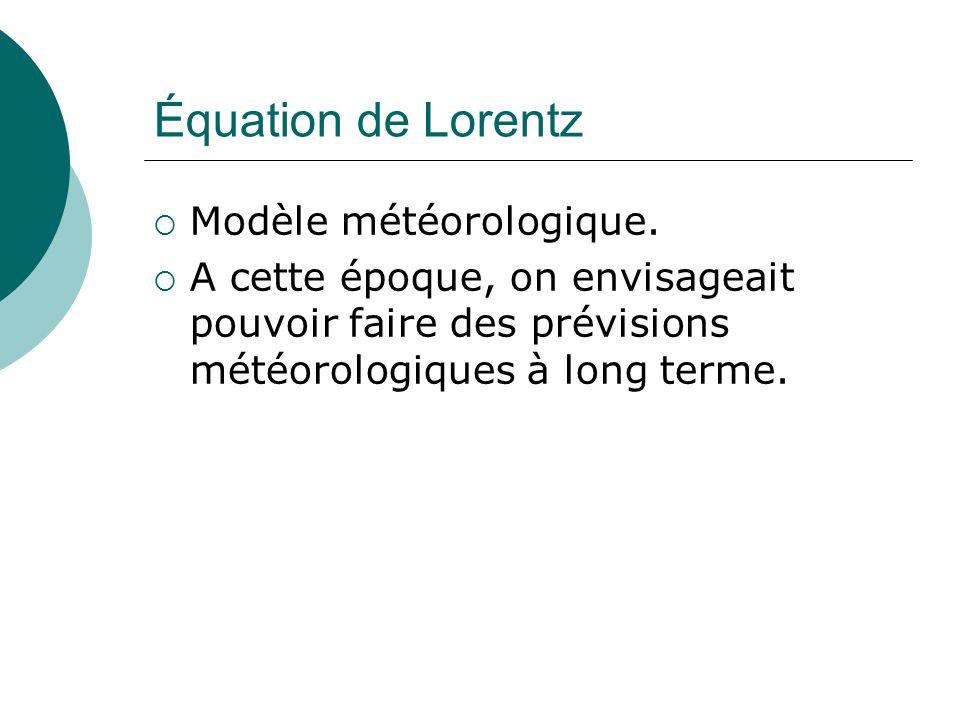 Équation de Lorentz Modèle météorologique. A cette époque, on envisageait pouvoir faire des prévisions météorologiques à long terme.