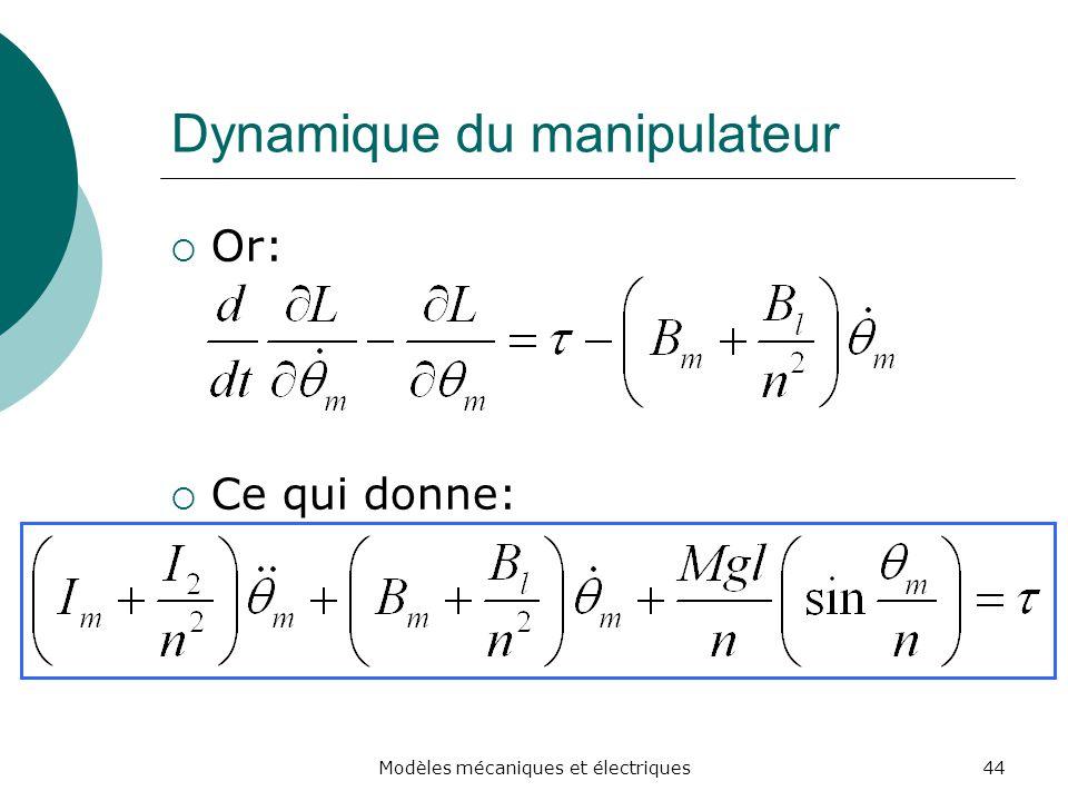 Dynamique du manipulateur Or: Ce qui donne: 44Modèles mécaniques et électriques