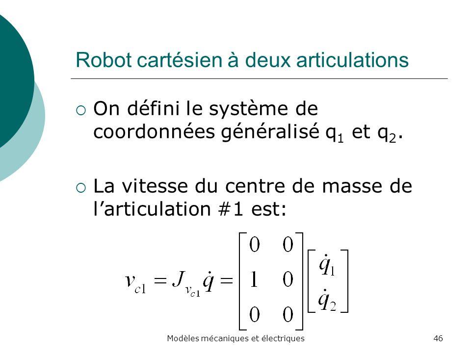 Robot cartésien à deux articulations On défini le système de coordonnées généralisé q 1 et q 2. La vitesse du centre de masse de larticulation #1 est: