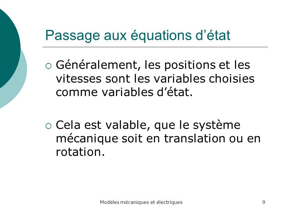 Passage aux équations détat Généralement, les positions et les vitesses sont les variables choisies comme variables détat. Cela est valable, que le sy
