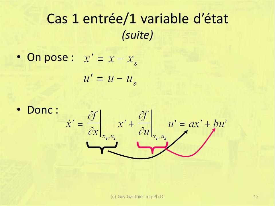 Cas 1 entrée/1 variable détat (suite) On pose : Donc : 13(c) Guy Gauthier ing.Ph.D.