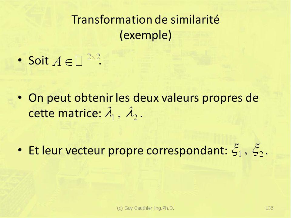 Transformation de similarité (exemple) Soit. On peut obtenir les deux valeurs propres de cette matrice:. Et leur vecteur propre correspondant:. 135(c)