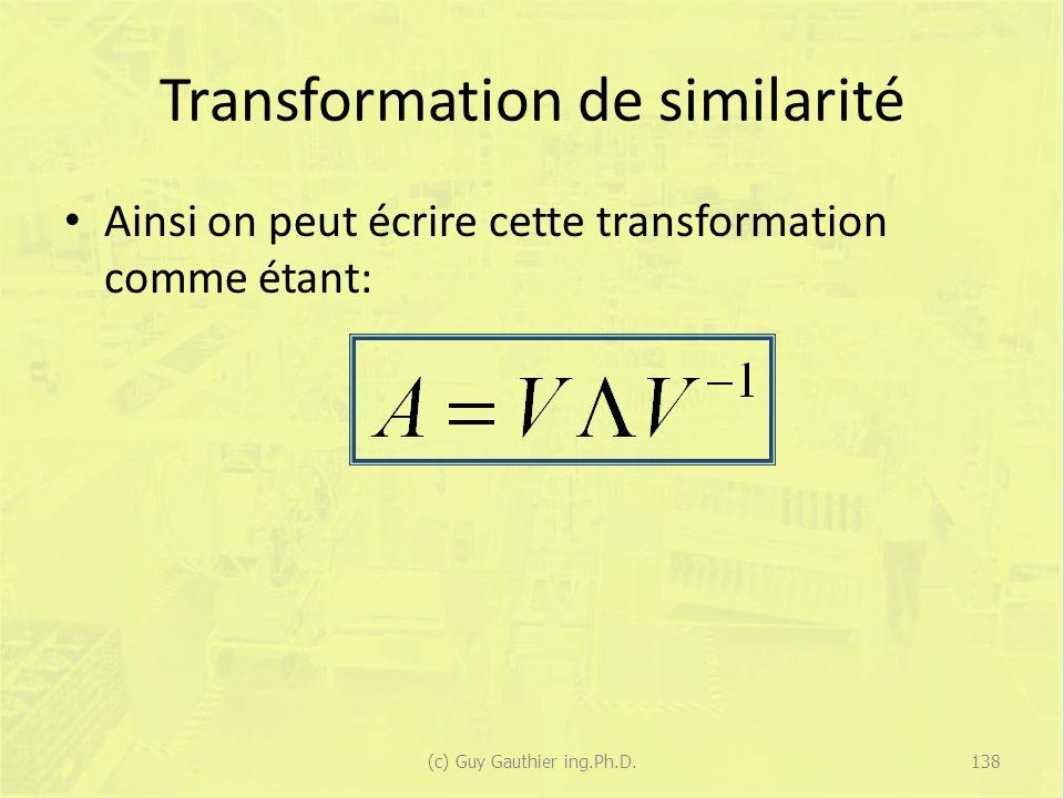 Transformation de similarité Ainsi on peut écrire cette transformation comme étant: 138(c) Guy Gauthier ing.Ph.D.