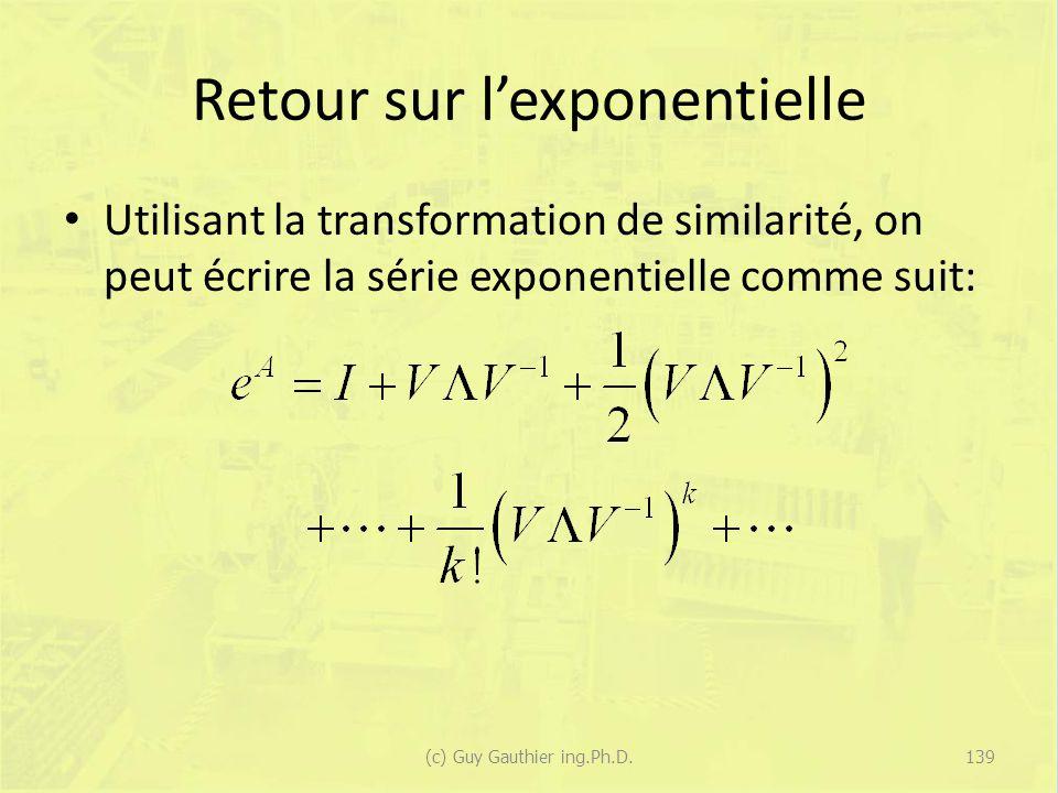Retour sur lexponentielle Utilisant la transformation de similarité, on peut écrire la série exponentielle comme suit: 139(c) Guy Gauthier ing.Ph.D.