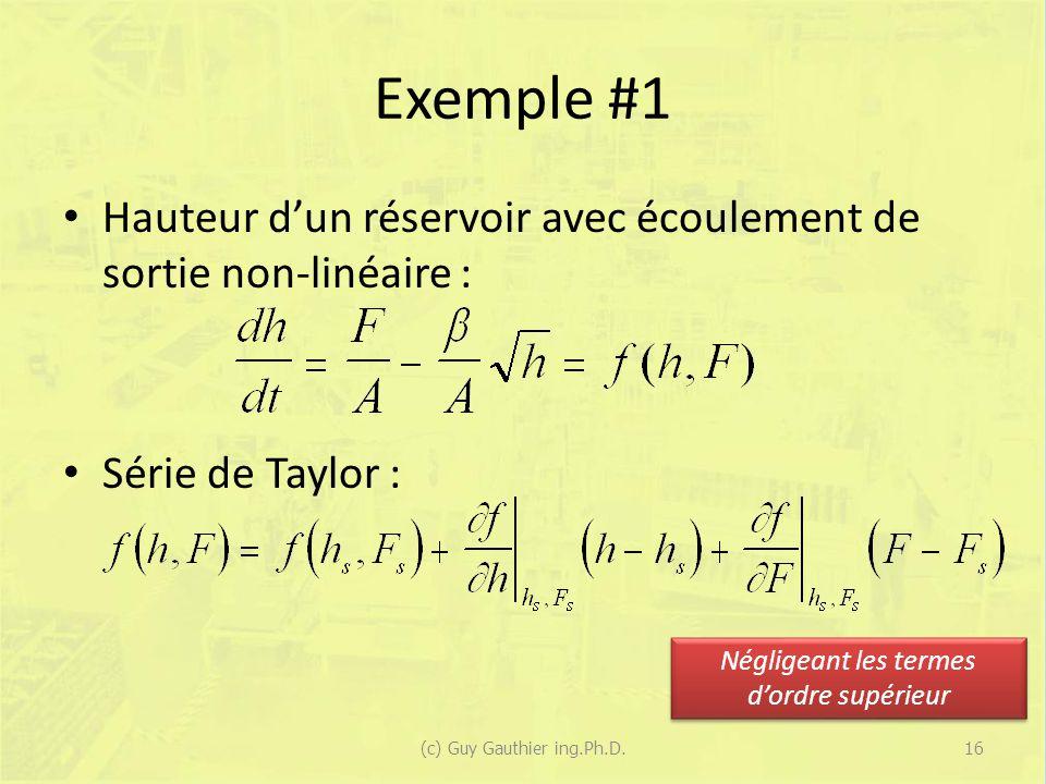 Exemple #1 Hauteur dun réservoir avec écoulement de sortie non-linéaire : Série de Taylor : Négligeant les termes dordre supérieur 16(c) Guy Gauthier