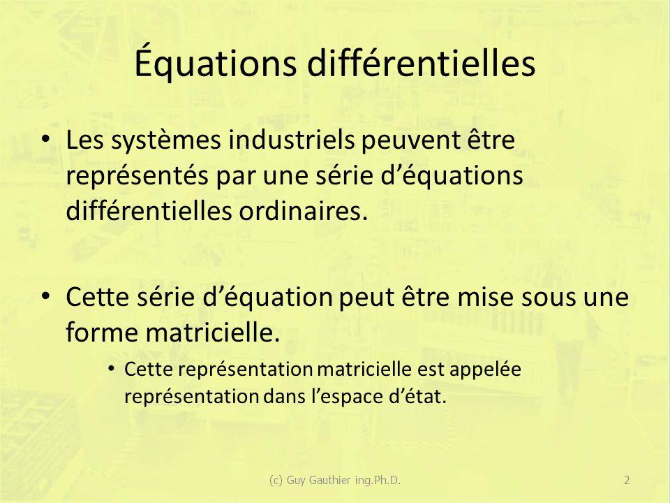 Forme générale des modèles dymanique Ensemble déquations différentielles du 1 er ordre : Variables détat Variables dentrées Paramètres 3(c) Guy Gauthier ing.Ph.D.