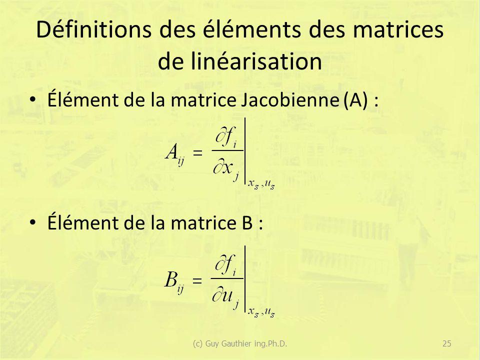 Définitions des éléments des matrices de linéarisation Élément de la matrice Jacobienne (A) : Élément de la matrice B : 25(c) Guy Gauthier ing.Ph.D.