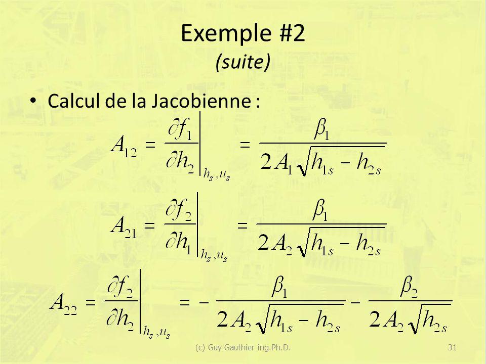 Exemple #2 (suite) Calcul de la Jacobienne : 31(c) Guy Gauthier ing.Ph.D.