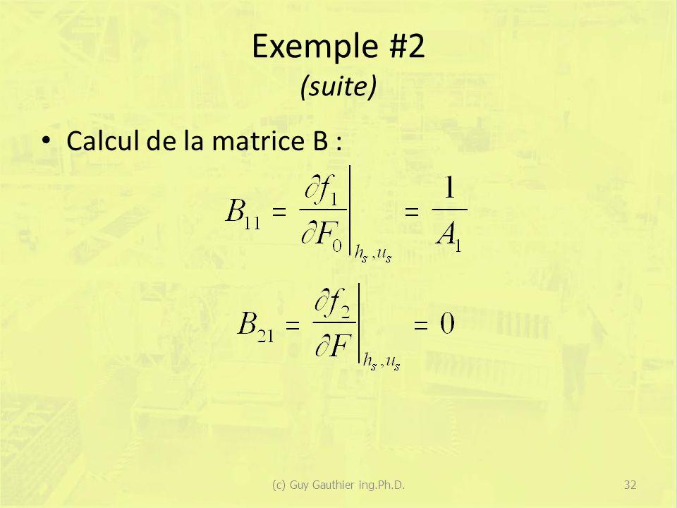 Exemple #2 (suite) Calcul de la matrice B : 32(c) Guy Gauthier ing.Ph.D.