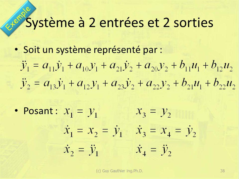 Système à 2 entrées et 2 sorties Soit un système représenté par : Posant : 38(c) Guy Gauthier ing.Ph.D. Exemple
