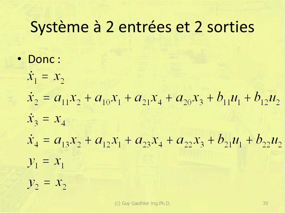 Système à 2 entrées et 2 sorties Donc : 39(c) Guy Gauthier ing.Ph.D.