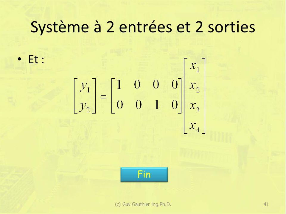 Système à 2 entrées et 2 sorties Et : 41(c) Guy Gauthier ing.Ph.D. Fin