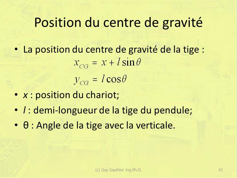 Position du centre de gravité La position du centre de gravité de la tige : x : position du chariot; l : demi-longueur de la tige du pendule; θ : Angl