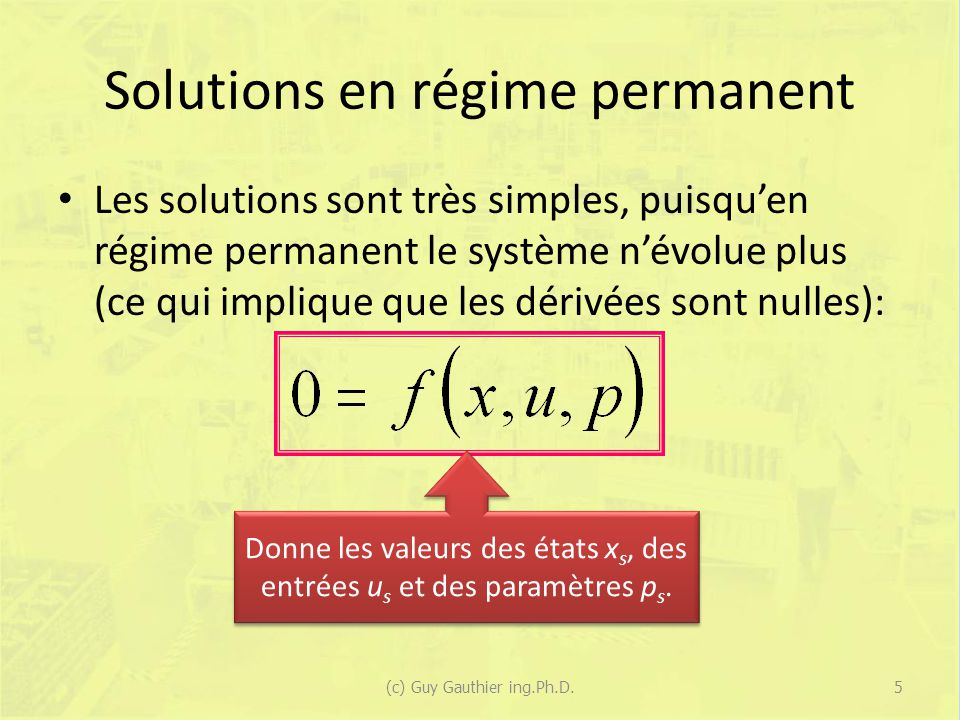 Exemple #2 Variables : – X 1 = biomasse (cellules) [gr/l] – X 2 = substrat (nourriture des cellules) [gr/l] – X 2f = substrat entrant [gr/l] – Y = rendement (cellules produites vs substrat consommé) – D = taux de dilution (temps pour renouveler le contenu du réservoir) [hr -1 ] – μ = taux de croissance [hr -1 ] 126(c) Guy Gauthier ing.Ph.D.