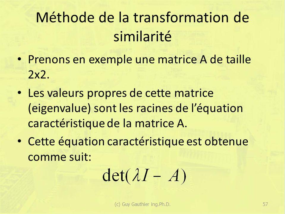 Méthode de la transformation de similarité Prenons en exemple une matrice A de taille 2x2. Les valeurs propres de cette matrice (eigenvalue) sont les