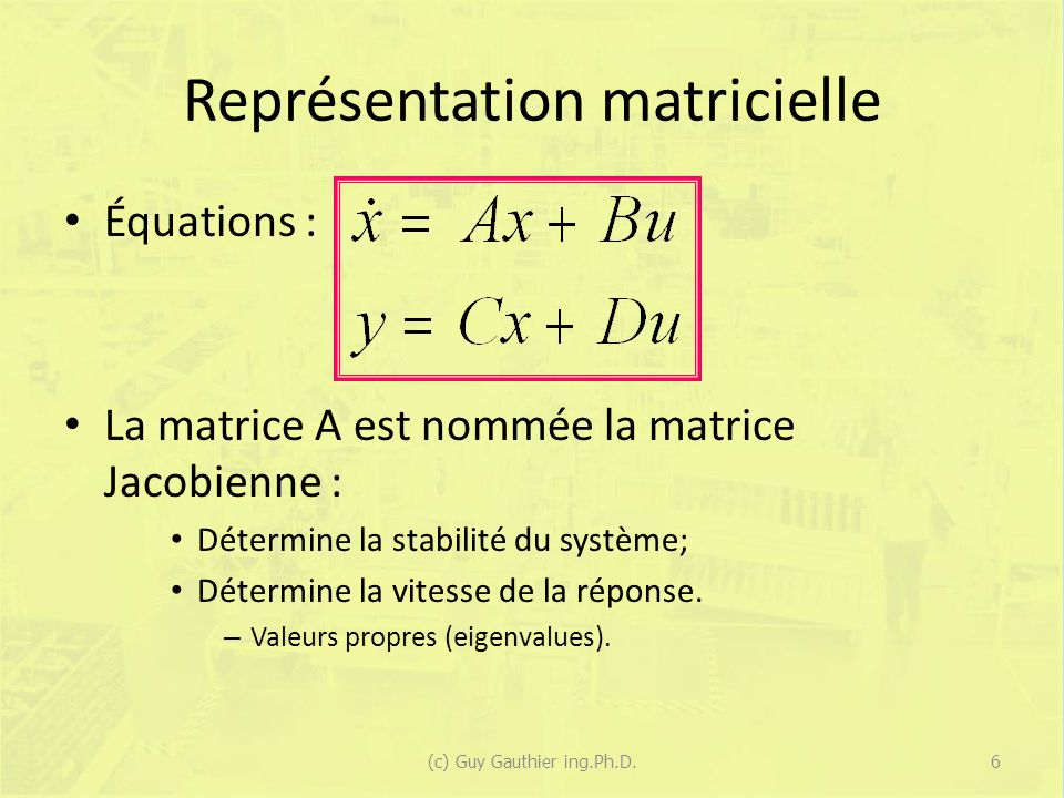 Forme après la linéarisation Équation détat : Forme habituelle: 27(c) Guy Gauthier ing.Ph.D.