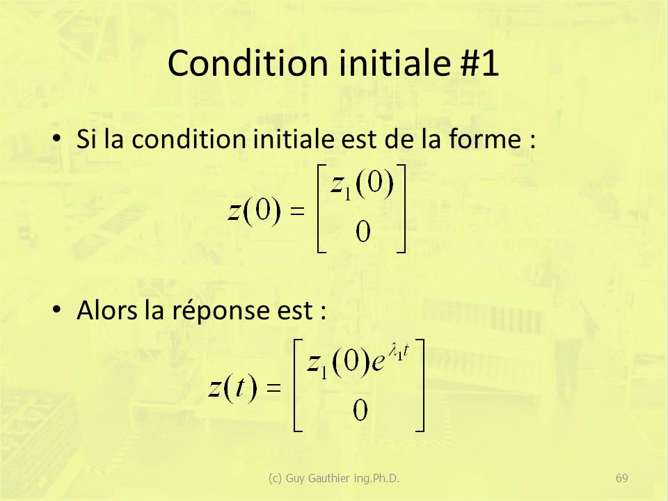 Condition initiale #1 Si la condition initiale est de la forme : Alors la réponse est : 69(c) Guy Gauthier ing.Ph.D.