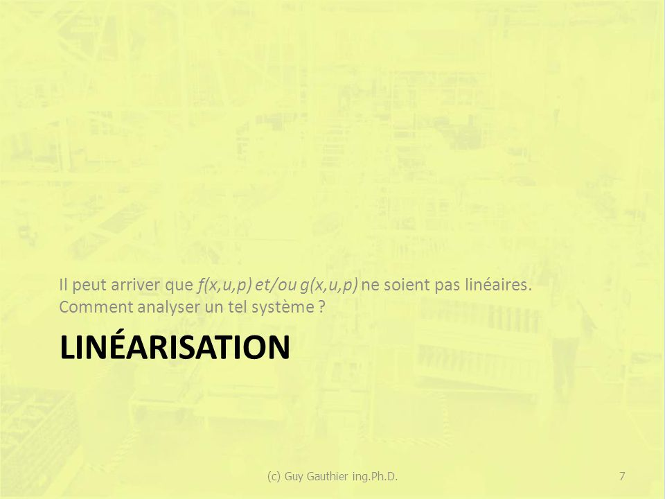 Linéarisation Permet de transformer une équation non- linéaire en une équation linéaire applicable autour dun point dopération donné : En x s, u s 8(c) Guy Gauthier ing.Ph.D.