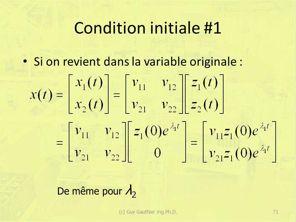 Condition initiale #1 Si on revient dans la variable originale : De même pour λ 2 71(c) Guy Gauthier ing.Ph.D.