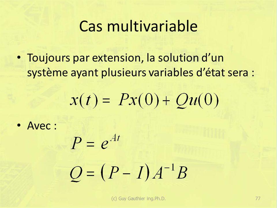 Cas multivariable Toujours par extension, la solution dun système ayant plusieurs variables détat sera : Avec : 77(c) Guy Gauthier ing.Ph.D.