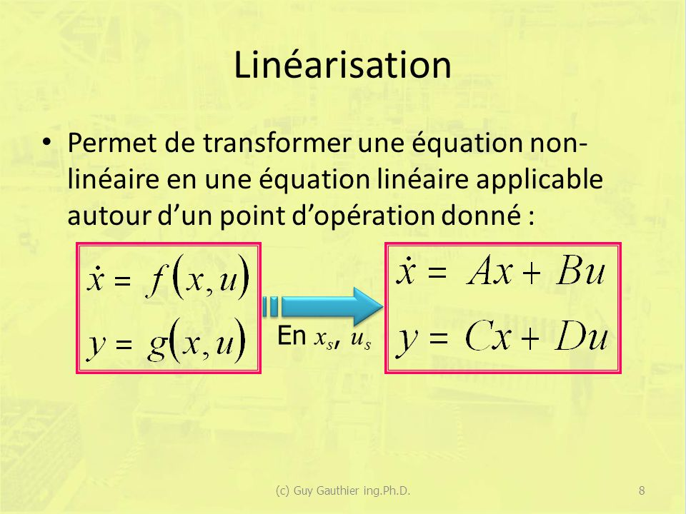 Linéarisation Permet de transformer une équation non- linéaire en une équation linéaire applicable autour dun point dopération donné : En x s, u s 8(c